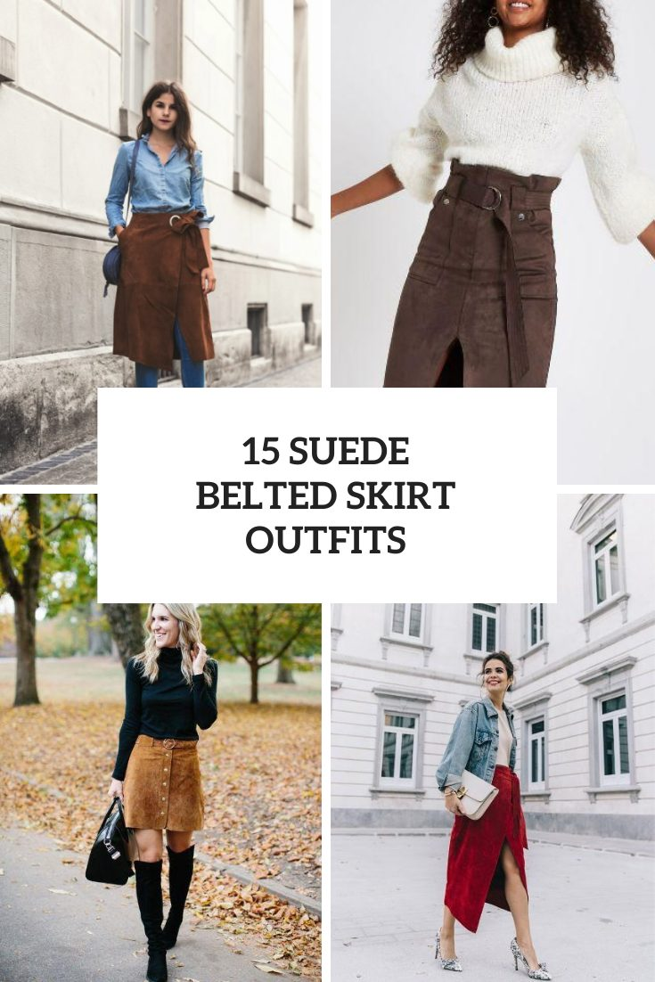 Looks With Suede Belted Skirts