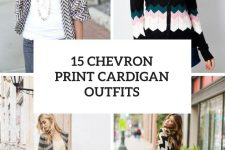 15 Outfits With Chevron Printed Cardigans