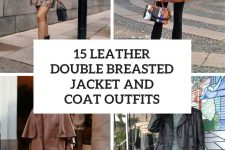 15 Outfits With Leather Double Breasted Jackets And Coats