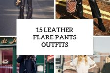 15 Outfits With Leather Flare Trousers