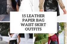 15 Outfits With Leather Paper Bag Waist Skirts