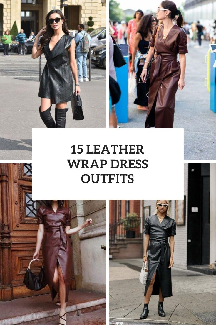 15 Outfits With Leather Wrap Dresses