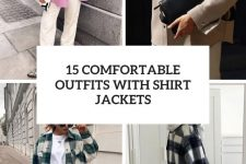 15 comfortable outfits with shirt jackets cover