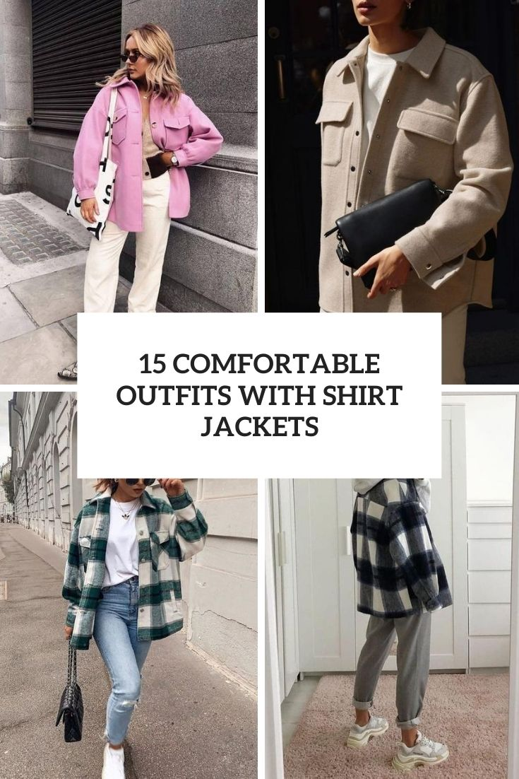comfortable outfits with shirt jackets cover