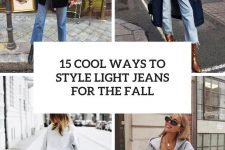 15 cool ways to style light jeans for the fall cover