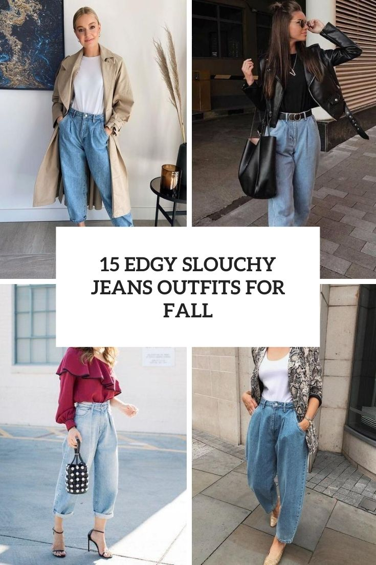 15 Edgy Slouchy Jeans Outfits For Fall