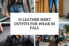 15 leather shirt outfits to wear in fall cover