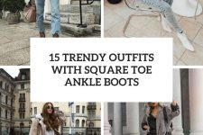 15 trendy outfits with square toe ankle boots cover