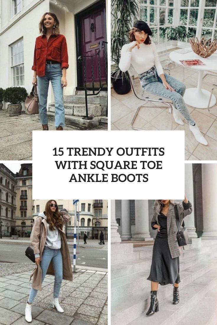 15 Trendy Outfits With Square Toe Ankle Boots