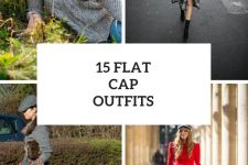 15 Outfit Ideas With Flat Caps For Women