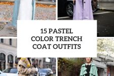 15 Outfits With Pastel Color Trench Coats