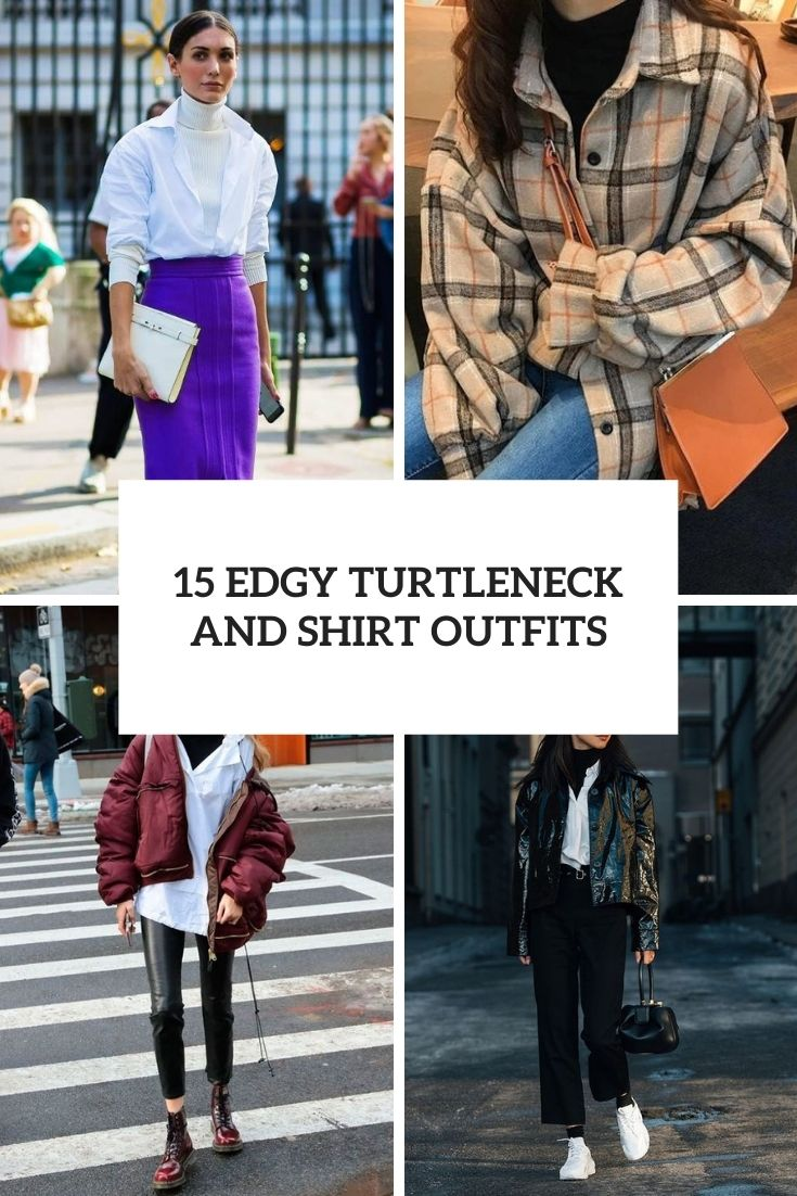 15 Edgy Turtleneck And Shirt Outfits