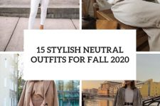 15 stylish neutral outfits for fall 2020 cover