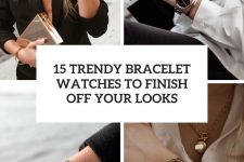 15 trendy bracelet watches to finihs off your looks cover