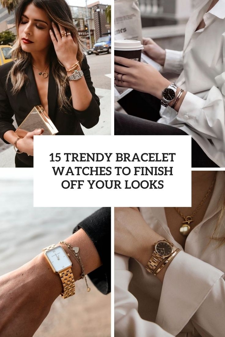 15 Trendy Bracelet Watches To Finish Off Your Looks
