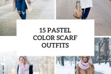 15 Looks With Pastel Colored Scarves