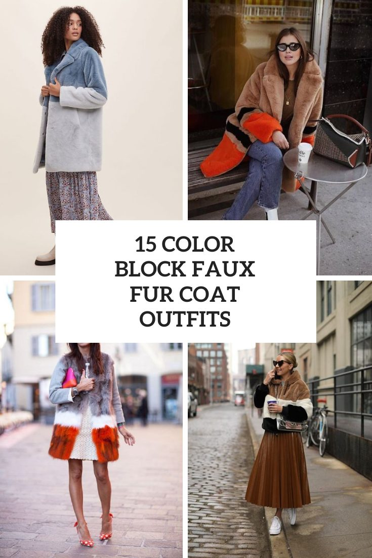 Outfits With Color Block Faux Fur Coats And Jackets
