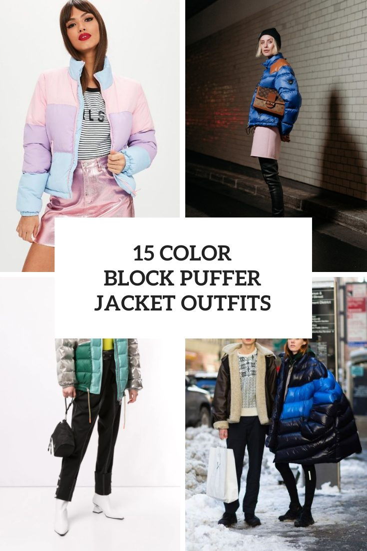 15 Outfits With Color Block Puffer Jackets And Coats