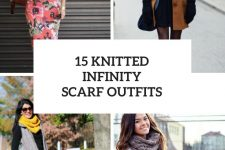 15 Outfits With Knitted Infinity Scarves For Ladies
