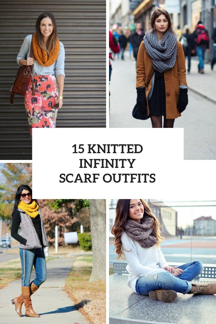 Outfits With Knitted Infinity Scarves For Ladies
