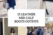 15 Outfits With Leather Mid Calf Boots For Ladies