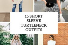 15 Outfits With Short Sleeved Turtleneck Sweaters