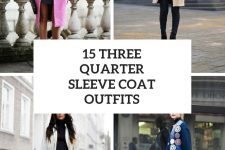 15 Outfits With Three Quarter Sleeve Coats For Women
