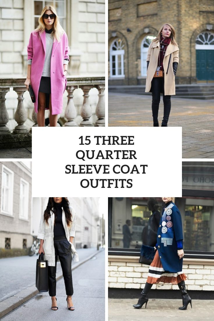 Outfits With Three Quarter Sleeve Coats For Women