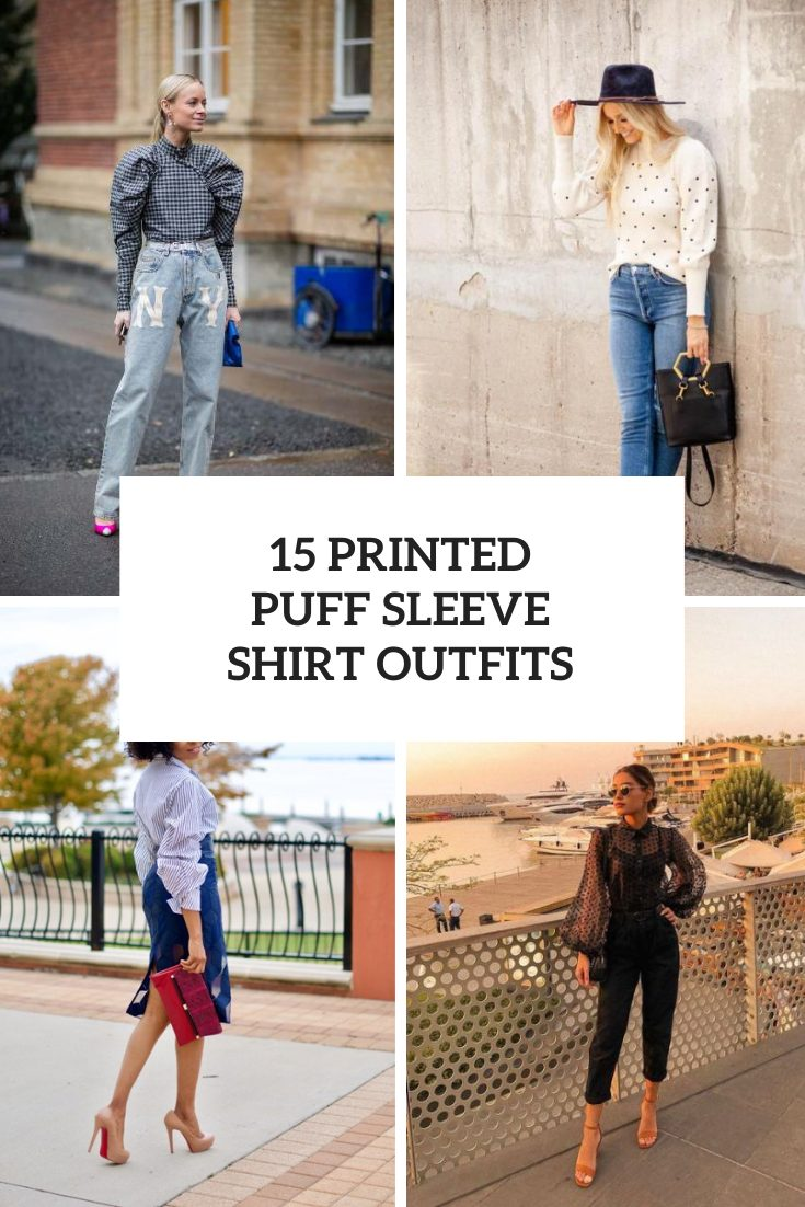 Looks With Printed Puff Sleeve Shirts