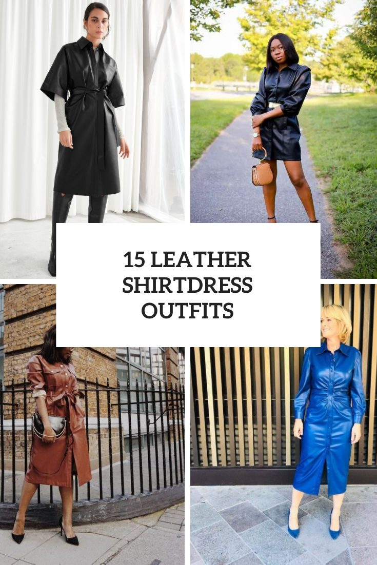 15 Outfits With Leather Shirtdresses