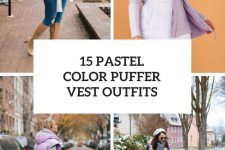 15 Outfits With Pastel Color Puffer Vests