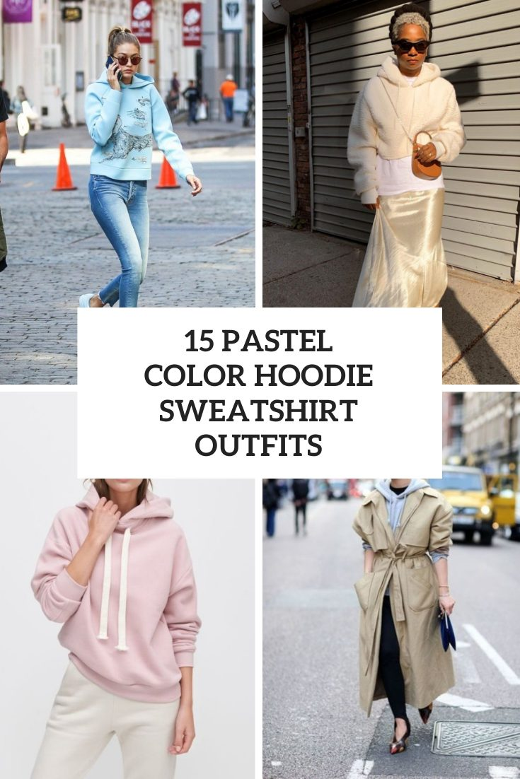 15 Outfits With Pastel Colored Hoodie Sweatshirts