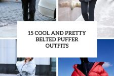 15 cool and pretty belted puffer outfits cover