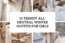 15 trendy all-neutral winter outfits for girls cover