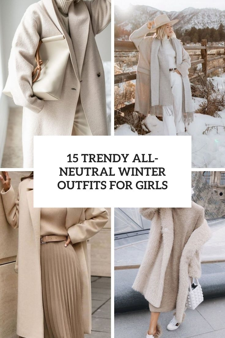 15 Trendy All-Neutral Winter Outfits For Girls