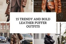 15 trendy and bold leather puffer outfits cover