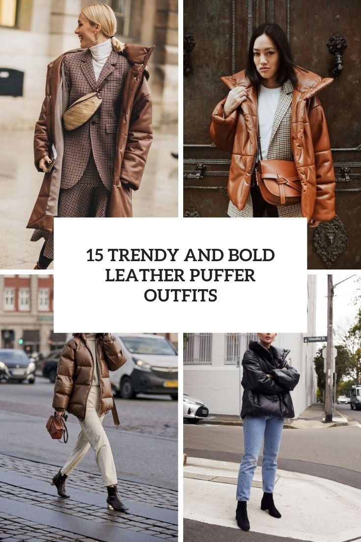 trendy and bold leather puffer outfits cover