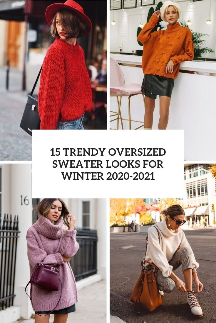 15 Trendy Oversized Sweater Looks For Winter 2020-2021