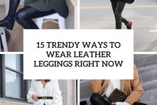 15 trendy ways to wear leather leggings right now cover