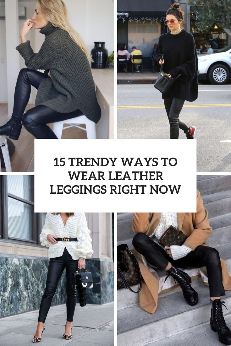 trendy ways to wear leather leggings right now cover