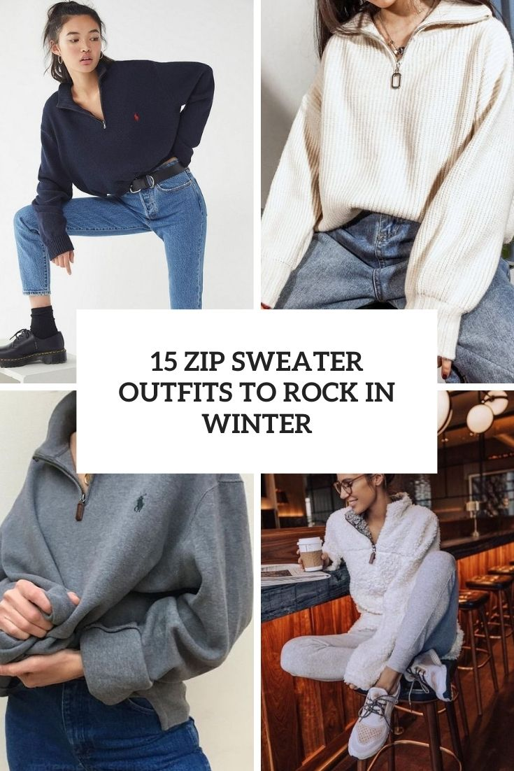 15 Zip Sweater Outfits To Rock In Winter