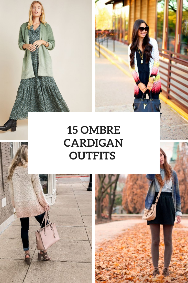 15 Amazing Outfits With Ombre Cardigans