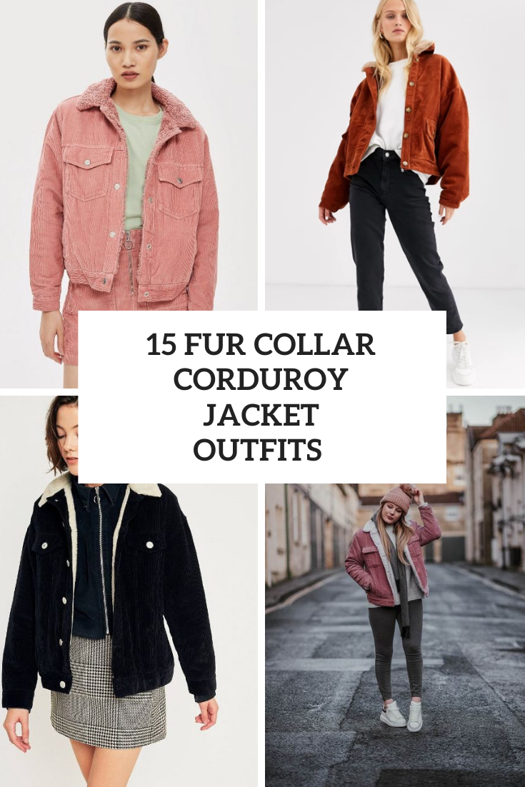 15 Looks With Fur Collar Corduroy Jackets