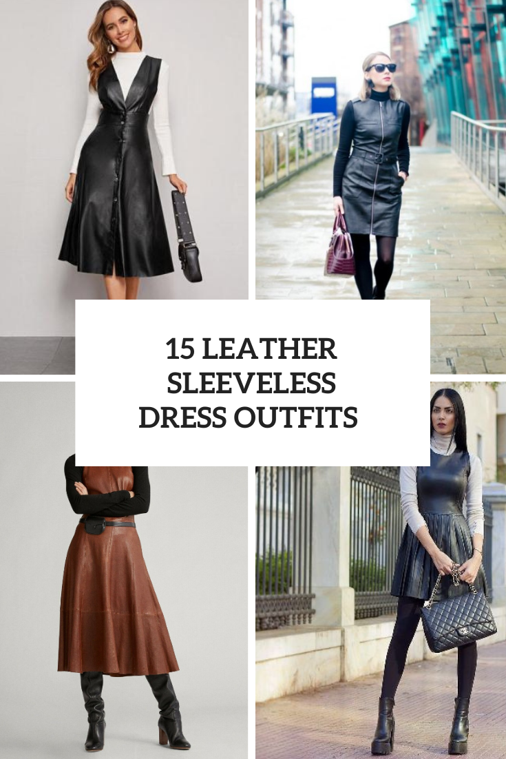 15 Looks With Leather Sleeveless Dresses For Winter Days