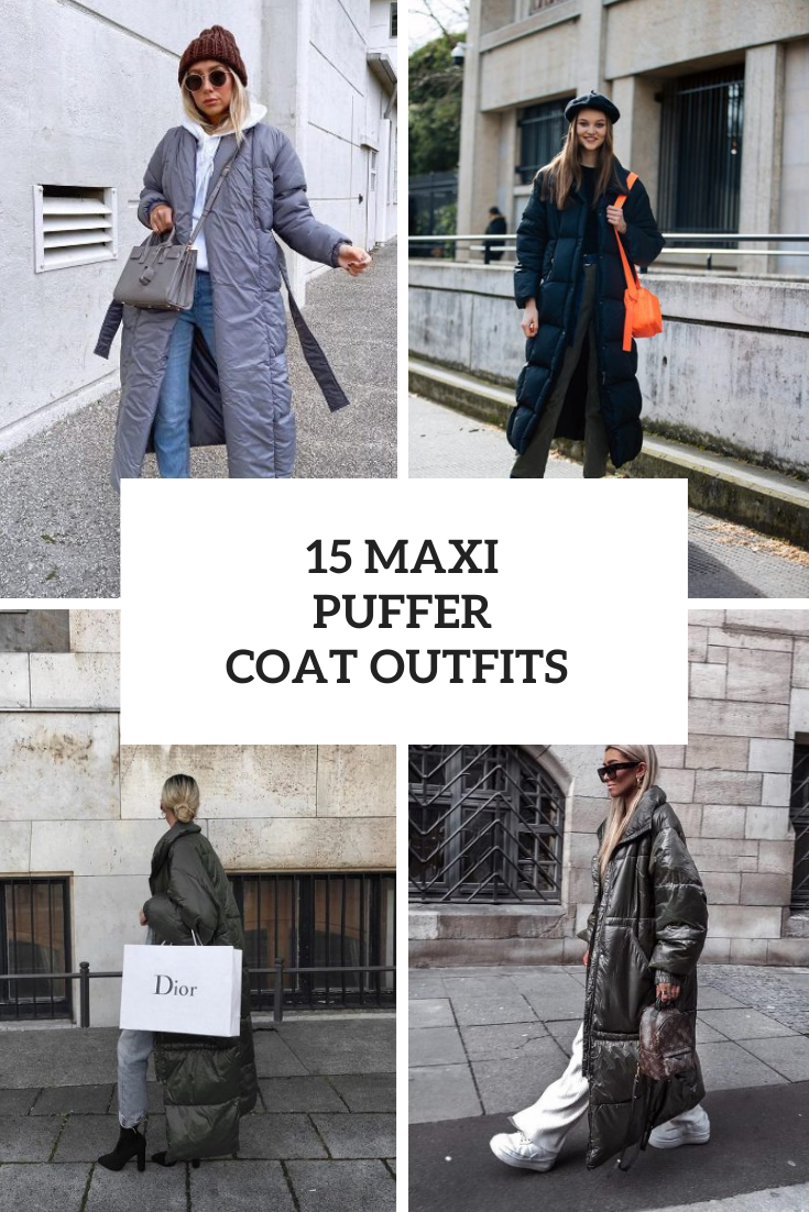 15 Looks With Maxi Puffer Coats For This Winter