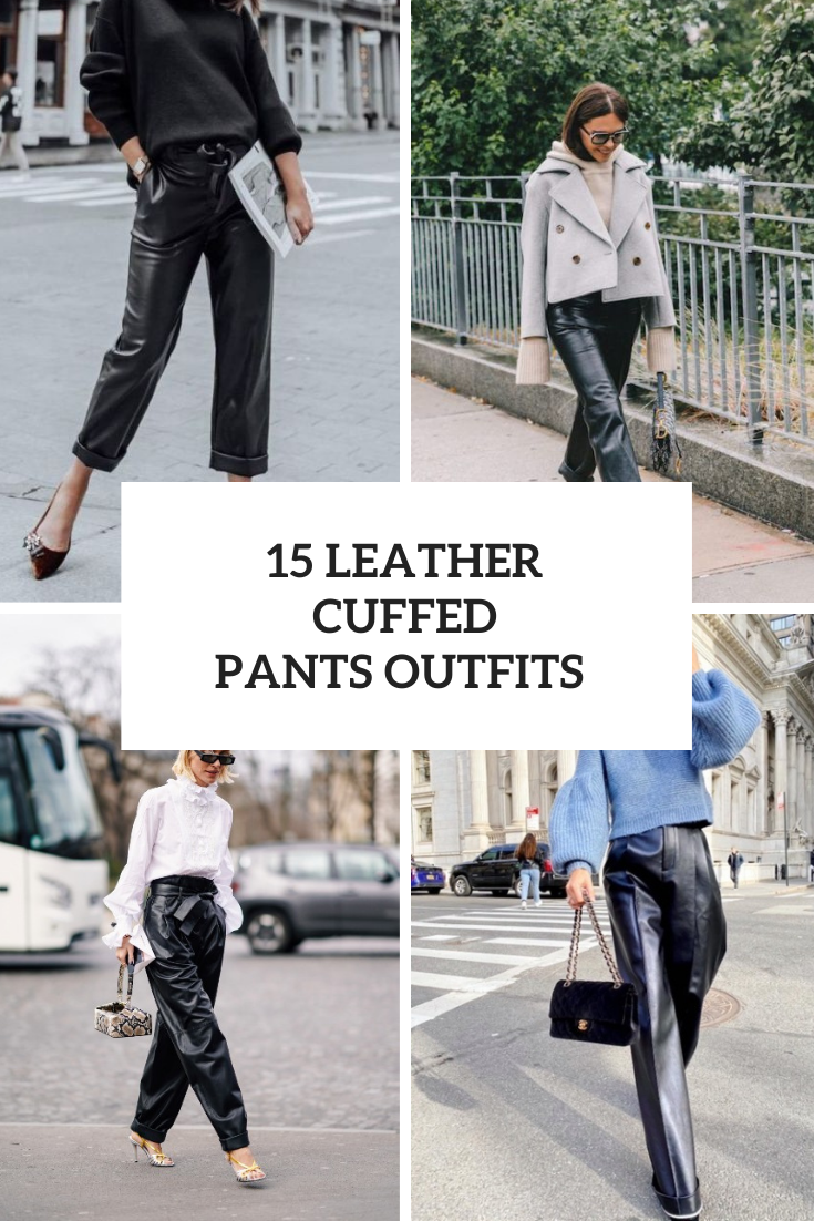 15 Women Outfits With Leather Cuffed Trousers