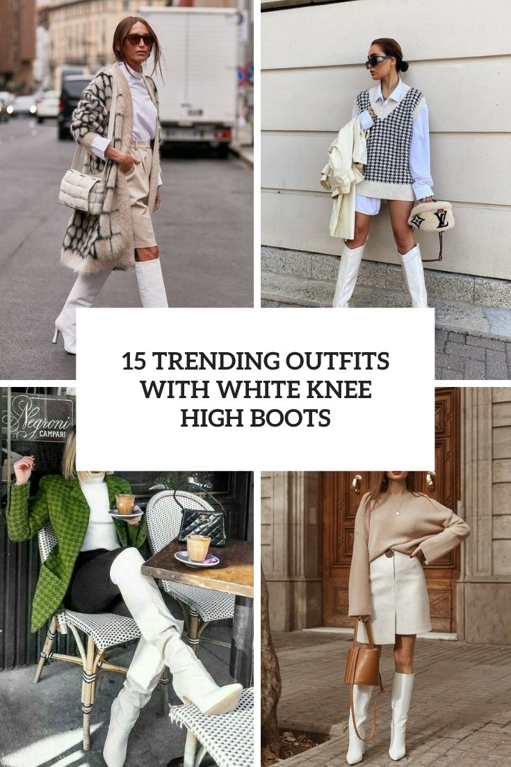 15 Trending Outfits With White Knee High Boots