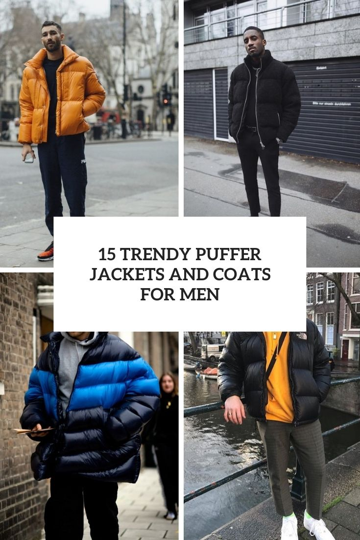 15 Trendy Puffer Jackets And Coats For Men