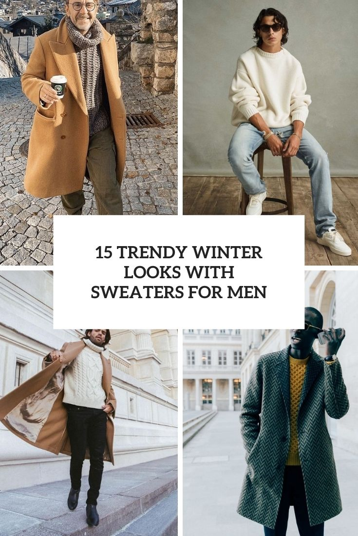 15 Trendy Winter Looks With Sweaters For Men