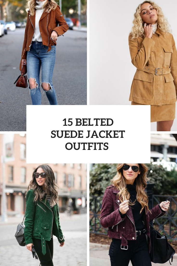 15 Looks With Belted Suede Jackets
